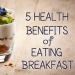 5 Health Benefits of Eating Breakfast