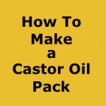 How to Make a Castor Oil Pack